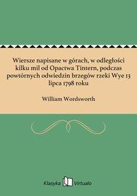 Wiersze napisane w górach, w odległości kilku mil od Opactwa Tintern, podczas powtórnych odwiedzin brzegów rzeki Wye 13 lipca 1798 roku - William Wordsworth - ebook