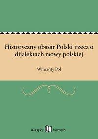 Historyczny obszar Polski: rzecz o dijalektach mowy polskiej - Wincenty Pol - ebook