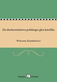 Do duchowieństwa polskiego: głos katolika - Wincenty Kosiakiewicz - ebook