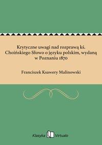 Krytyczne uwagi nad rozprawą kś. Choińskiego Słowo o języku polskim, wydaną w Poznaniu 1870 - Franciszek Ksawery Malinowski - ebook