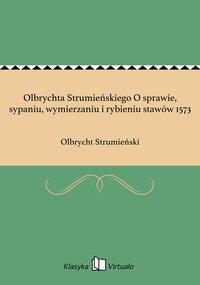 Olbrychta Strumieńskiego O sprawie, sypaniu, wymierzaniu i rybieniu stawów 1573