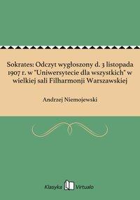 """Sokrates: Odczyt wygłoszony d. 3 listopada 1907 r. w """"Uniwersytecie dla wszystkich"""" w wielkiej sali Filharmonji Warszawskiej"""