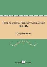 Teatr po wojnie: Premjery warszawskie 1918-1924