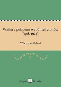 Walka z polipem: wybór feljetonów (1918-1924)