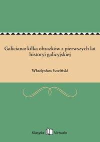 Galiciana: kilka obrazków z pierwszych lat historyi galicyjskiej