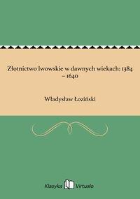 Złotnictwo lwowskie w dawnych wiekach: 1384 – 1640