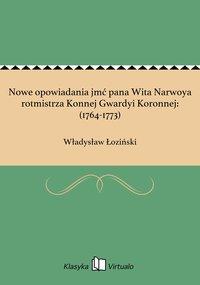 Nowe opowiadania jmć pana Wita Narwoya rotmistrza Konnej Gwardyi Koronnej: (1764-1773)
