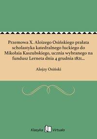 Przemowa X. Aloizego Osińskiego prałata scholastyka katedralnego łuckiego do Mikołaia Kaszubskiego, ucznia wybranego na fundusz Lerneta dnia 4 grudnia 1821 w Krzemieńcu.