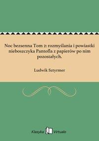 Noc bezsenna Tom 2: rozmyślania i powiastki nieboszczyka Pantofla z papierów po nim pozostałych. - Ludwik Sztyrmer - ebook
