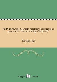 """Pod Grunwaldem: walka Polaków z Niemcami: z powieści J. I. Kraszewskiego """"Krzyżacy"""" - Jadwiga Papi - ebook"""