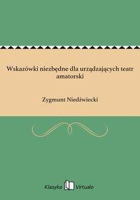 Wskazówki niezbędne dla urządzających teatr amatorski - Zygmunt Niedźwiecki - ebook