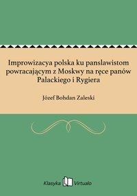 Improwizacya polska ku panslawistom powracającym z Moskwy na ręce panów Palackiego i Rygiera
