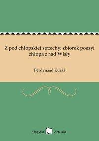 Z pod chłopskiej strzechy: zbiorek poezyi chłopa z nad Wisły