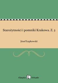 Starożytności i pomniki Krakowa. Z. 3 - Józef Łepkowski - ebook