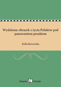 Wydalona: obrazek z życia Polaków pod panowaniem pruskiem