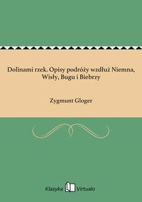 Dolinami rzek. Opisy podróży wzdłuż Niemna, Wisły, Bugu i Biebrzy - Zygmunt Gloger - ebook