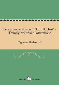 """Cervantes w Polsce. 1, """"Don Kichot"""" a """"Dziady"""" wileńsko-koweńskie"""