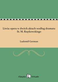 Liwia: opera w dwóch aktach według dramatu St. M. Rzętkowskiego
