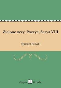 Zielone oczy: Poezye: Serya VIII - Zygmunt Różycki - ebook