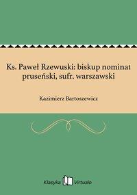 Ks. Paweł Rzewuski: biskup nominat pruseński, sufr. warszawski