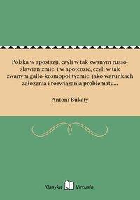 Polska w apostazji, czyli w tak zwanym russo-sławianizmie, i w apoteozie, czyli w tak zwanym gallo-kosmopolityzmie, jako warunkach założenia i rozwiązania problematu etnologicznego w praktyce i wiedzy