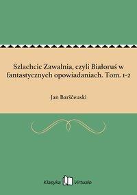 Szlachcic Zawalnia, czyli Białoruś w fantastycznych opowiadaniach. Tom. 1-2 - Jan Barščeuski - ebook