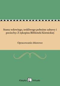 Stanu wdowiego, teskliwego pobożne zabawy i pociechy: Z rękopisu Biblioteki Kórnickiej