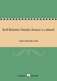 Król Bolesław Śmiały: dramat w 5 aktach