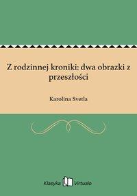 Z rodzinnej kroniki: dwa obrazki z przeszłości - Karolina Svetla - ebook