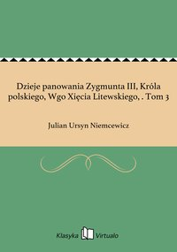 Dzieje panowania Zygmunta III, Króla polskiego, Wgo Xięcia Litewskiego, . Tom 3
