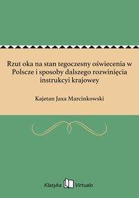 Rzut oka na stan tegoczesny oświecenia w Polscze i sposoby dalszego rozwinięcia instrukcyi krajowey