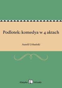 Podlotek: komedya w 4 aktach - Aureli Urbański - ebook