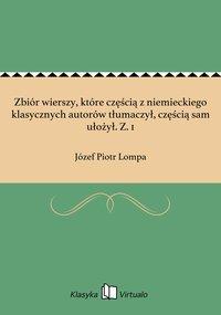 Zbiór wierszy, które częścią z niemieckiego klasycznych autorów tłumaczył, częścią sam ułożył. Z. 1 - Józef Piotr Lompa - ebook