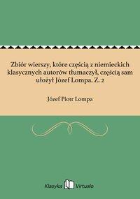 Zbiór wierszy, które częścią z niemieckich klasycznych autorów tłumaczył, częścią sam ułożył Józef Lompa. Z. 2 - Józef Piotr Lompa - ebook