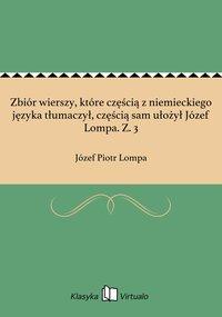 Zbiór wierszy, które częścią z niemieckiego języka tłumaczył, częścią sam ułożył Józef Lompa. Z. 3 - Józef Piotr Lompa - ebook