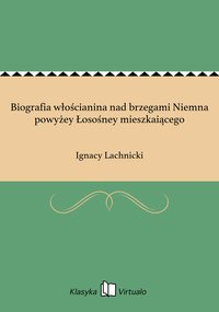 Biografia włościanina nad brzegami Niemna powyżey Łosośney mieszkaiącego - Ignacy Lachnicki - ebook