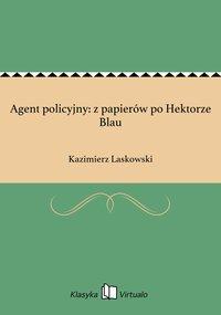 Agent policyjny: z papierów po Hektorze Blau - Kazimierz Laskowski - ebook