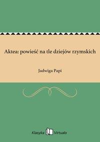 Aktea: powieść na tle dziejów rzymskich