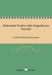Aleksander Fredro: szkic biograficzno-literacki