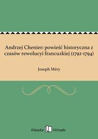 Andrzej Chenier: powieść historyczna z czasów rewolucyi francuzkiej (1792-1794)