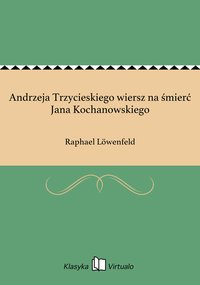 Andrzeja Trzycieskiego wiersz na śmierć Jana Kochanowskiego - Raphael Löwenfeld - ebook