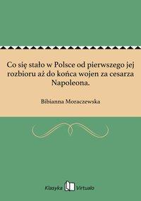 Co się stało w Polsce od pierwszego jej rozbioru aż do końca wojen za cesarza Napoleona.
