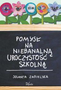 Pomysł na niebanalną uroczystość szkolną - Jolanta Zabielska - ebook