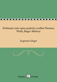 Dolinami rzek: opisy podróży wzdłuż Niemna, Wisły, Bugu i Biebrzy - Zygmunt Gloger - ebook