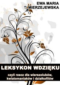 Leksykon wdzięku, czyli rzecz dla wierszolubów, kwiatomaniaków i działkofilów - Ewa Maria Mierzejewska - ebook