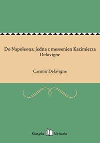 Do Napoleona: jedna z messenien Kazimierza Delavigne - Casimir Delavigne - ebook
