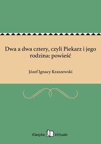 Dwa a dwa cztery, czyli Piekarz i jego rodzina: powieść