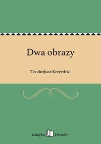 Dwa obrazy - Teodozjusz Krzywicki - ebook