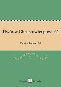 Dwór w Chrustowie: powieść - Teodor Tomasz Jeż - ebook