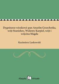 Dygnitarze wioskowi: pan Anzelm Grzechotka, wójt Stanisław, Walenty Karpiel, wójt i wójcina Magda - Kazimierz Laskowski - ebook